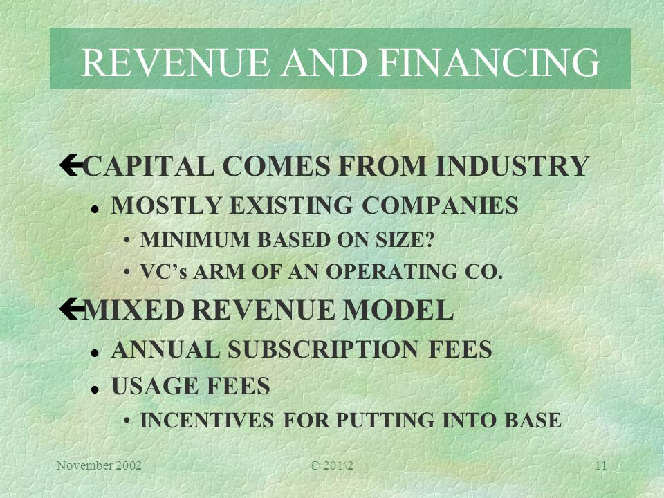 November 2002© 201\211 REVENUE AND FINANCING çCAPITAL COMES FROM INDUSTRY l MOSTLY EXISTING COMPANIES MINIMUM BASED ON SIZE.