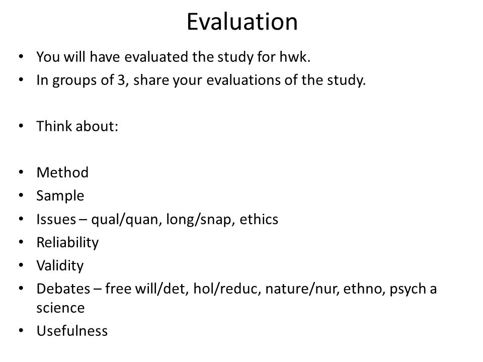 Evaluation You will have evaluated the study for hwk.