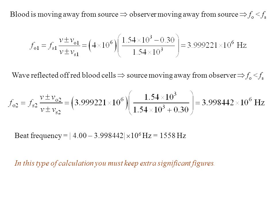 Blood is moving away from source  observer moving away from source  f o < f s Wave reflected off red blood cells  source moving away from observer