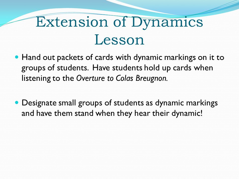 Extension of Dynamics Lesson Hand out packets of cards with dynamic markings on it to groups of students.