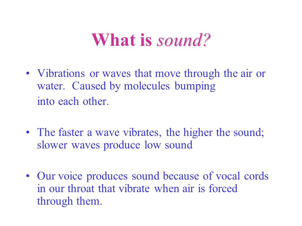 sound. What is sound. Vibrations or waves that move through the air or water.