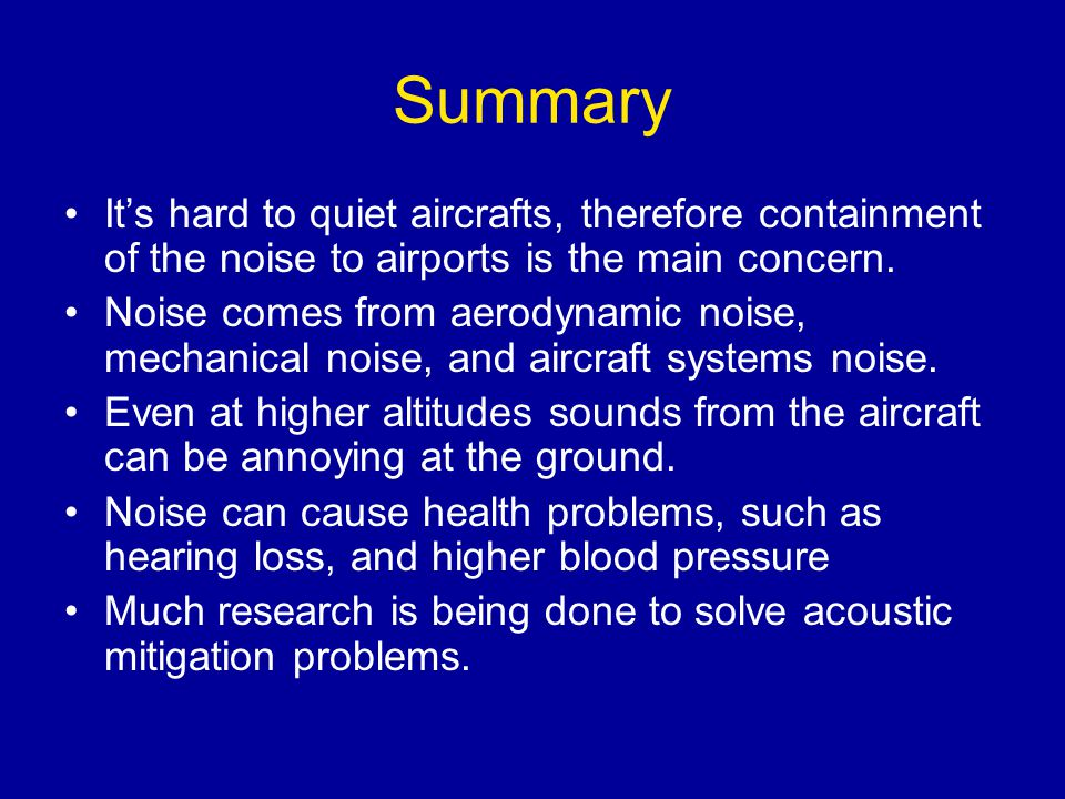 Summary It's hard to quiet aircrafts, therefore containment of the noise to airports is the main concern.