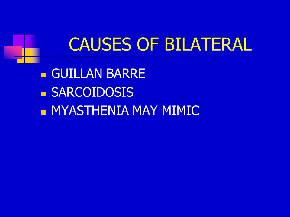 CAUSES OF BILATERAL GUILLAN BARRE SARCOIDOSIS MYASTHENIA MAY MIMIC