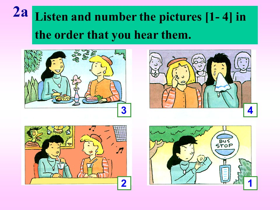 2a Listen and number the pictures [1- 4] in the order that you hear them. 1 43 2