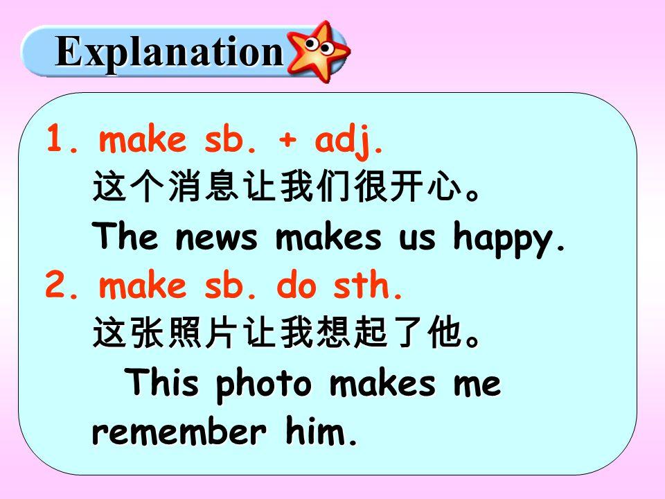 Explanation 1. make sb. + adj. 这个消息让我们很开心。 The news makes us happy.