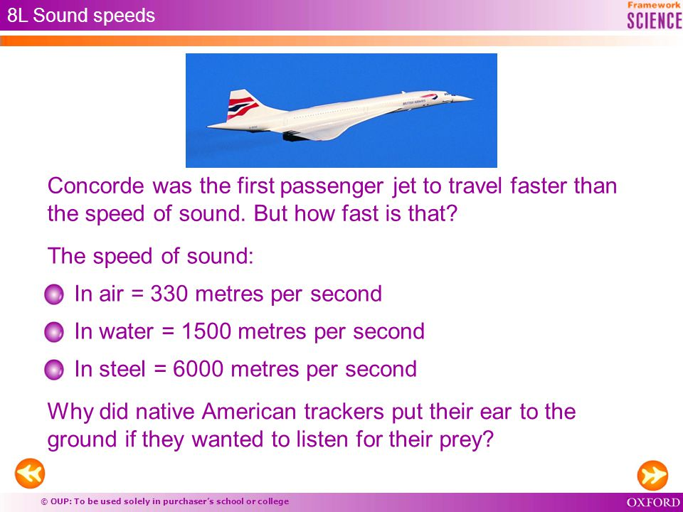 © OUP: To be used solely in purchaser's school or college 8L Sound speeds Concorde was the first passenger jet to travel faster than the speed of sound.