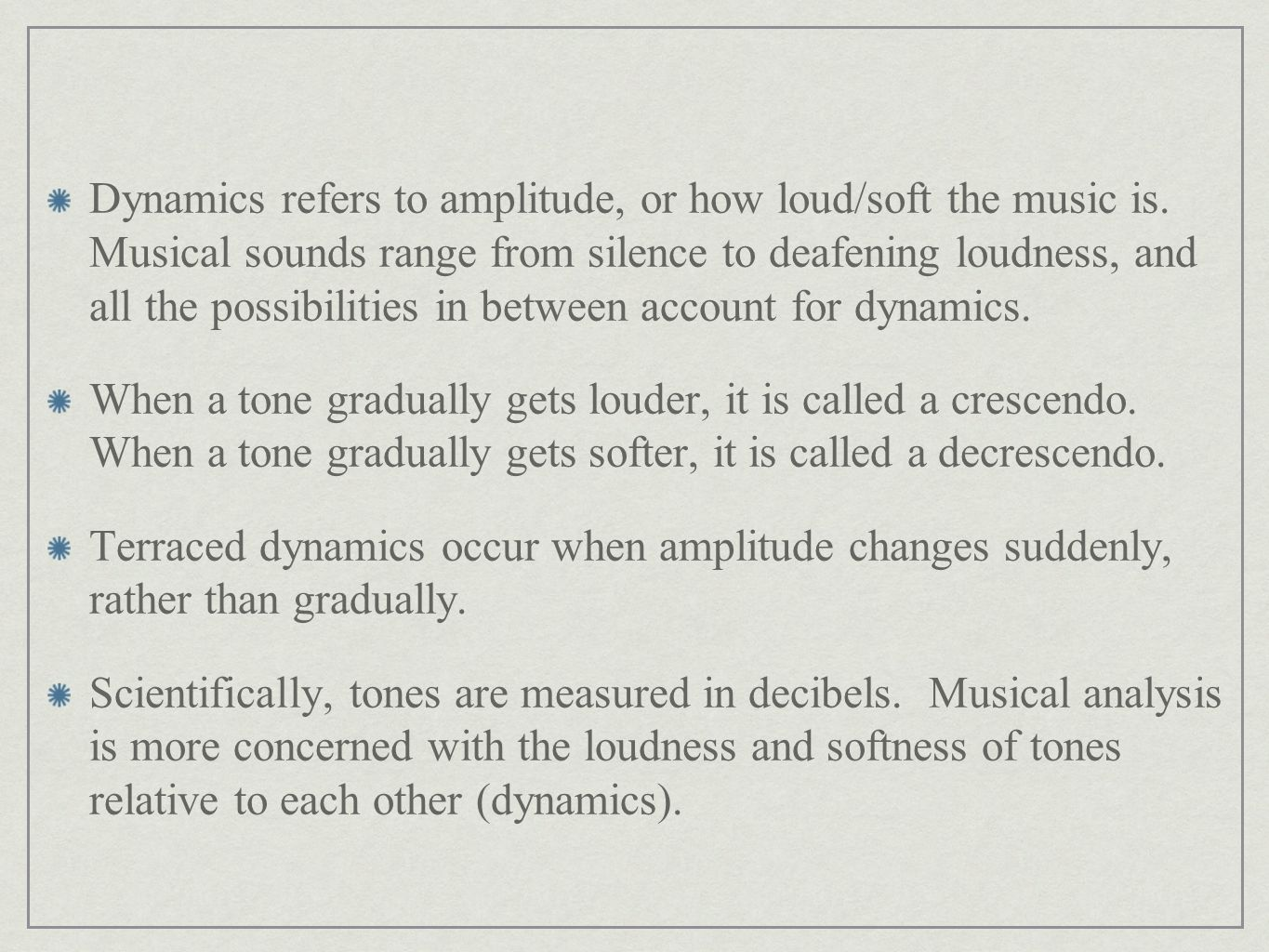 Dynamics refers to amplitude, or how loud/soft the music is.
