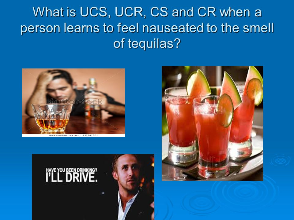 What is UCS, UCR, CS and CR when a person learns to feel nauseated to the smell of tequilas