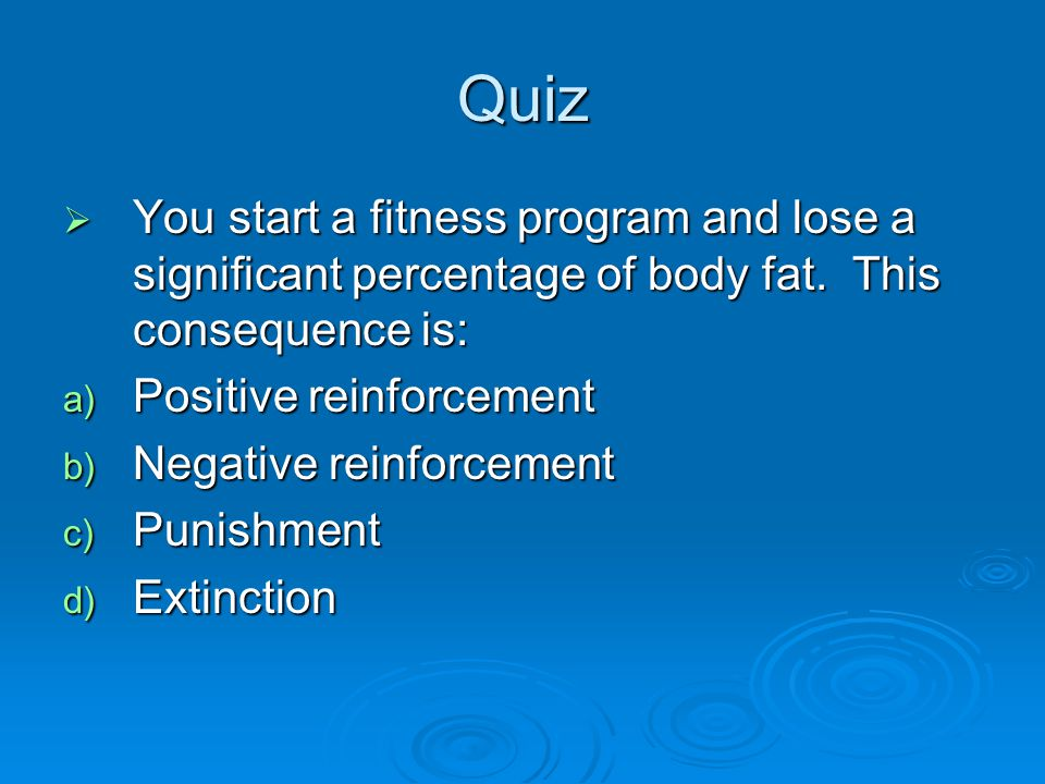 Quiz  You start a fitness program and lose a significant percentage of body fat.
