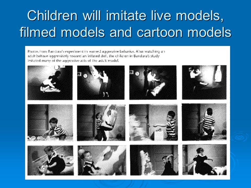 Children will imitate live models, filmed models and cartoon models
