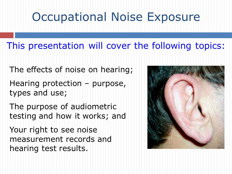 Occupational Noise Exposure The effects of noise on hearing; Hearing protection – purpose, types and use; The purpose of audiometric testing and how it works; and Your right to see noise measurement records and hearing test results.