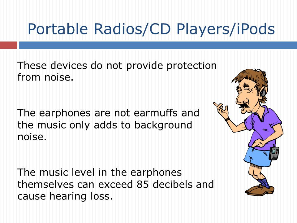Portable Radios/CD Players/iPods These devices do not provide protection from noise.