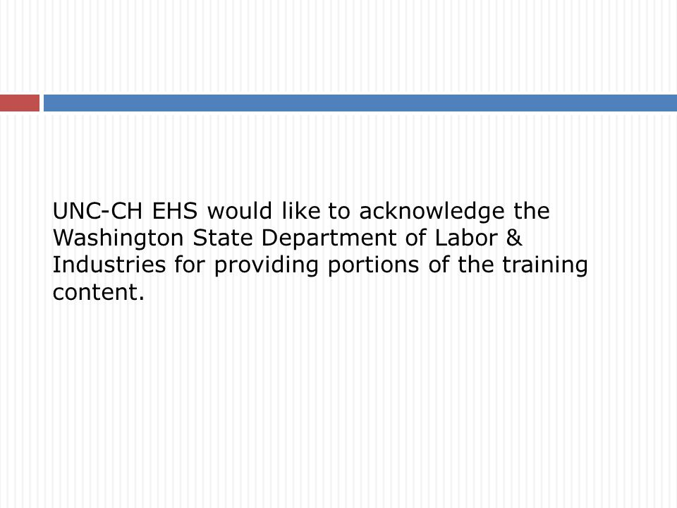 UNC-CH EHS would like to acknowledge the Washington State Department of Labor & Industries for providing portions of the training content.