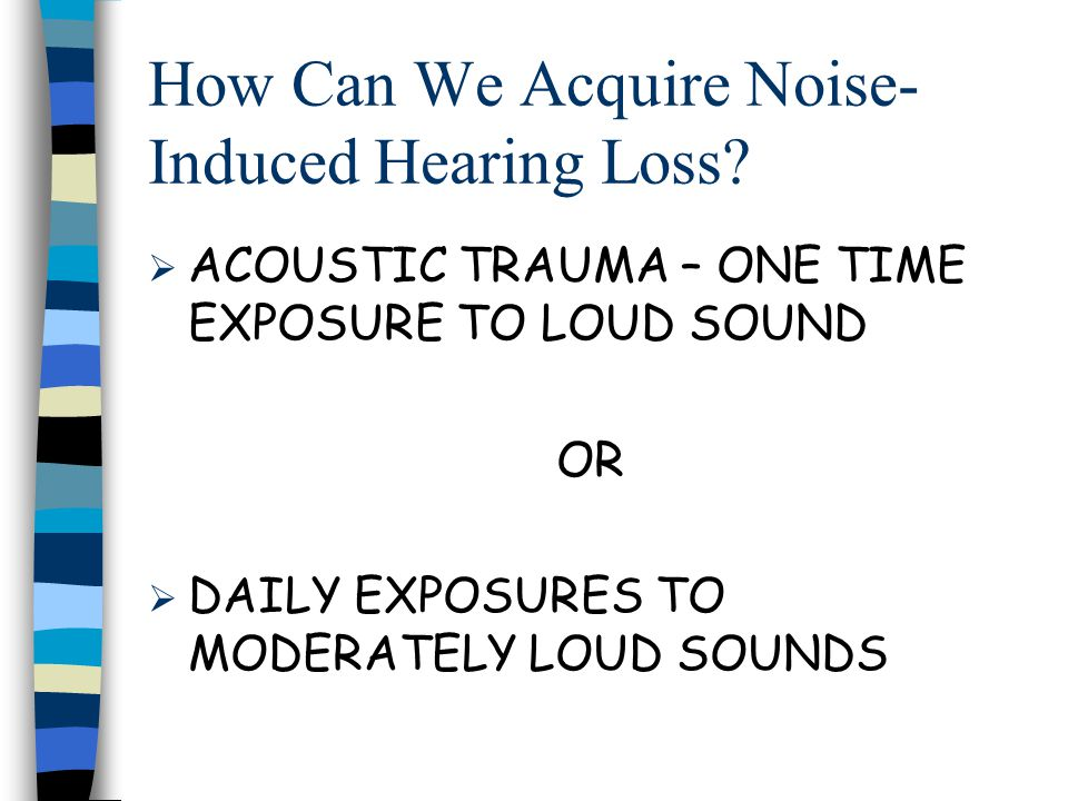 Symptoms/ Warning Signs of Hearing Loss Speech sounds distorted or muffled Difficulty understanding speech, especially with background noise Muffling of sounds after noise exposure Ringing or buzzing sounds in the ear