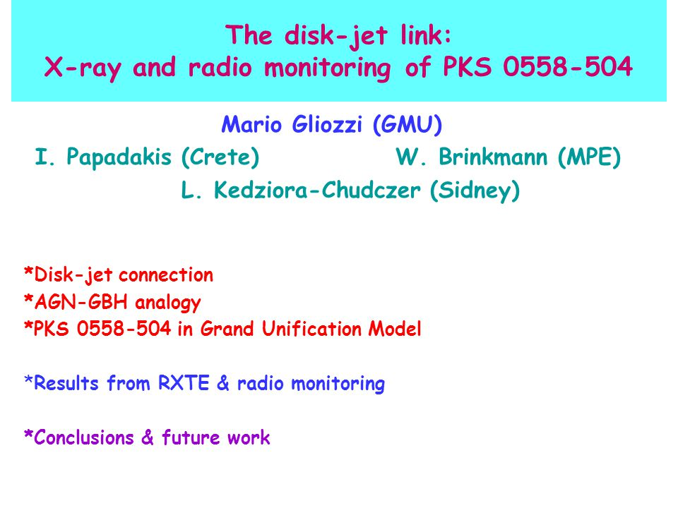 The disk-jet link: X-ray and radio monitoring of PKS 0558-504 Mario Gliozzi (GMU) I.