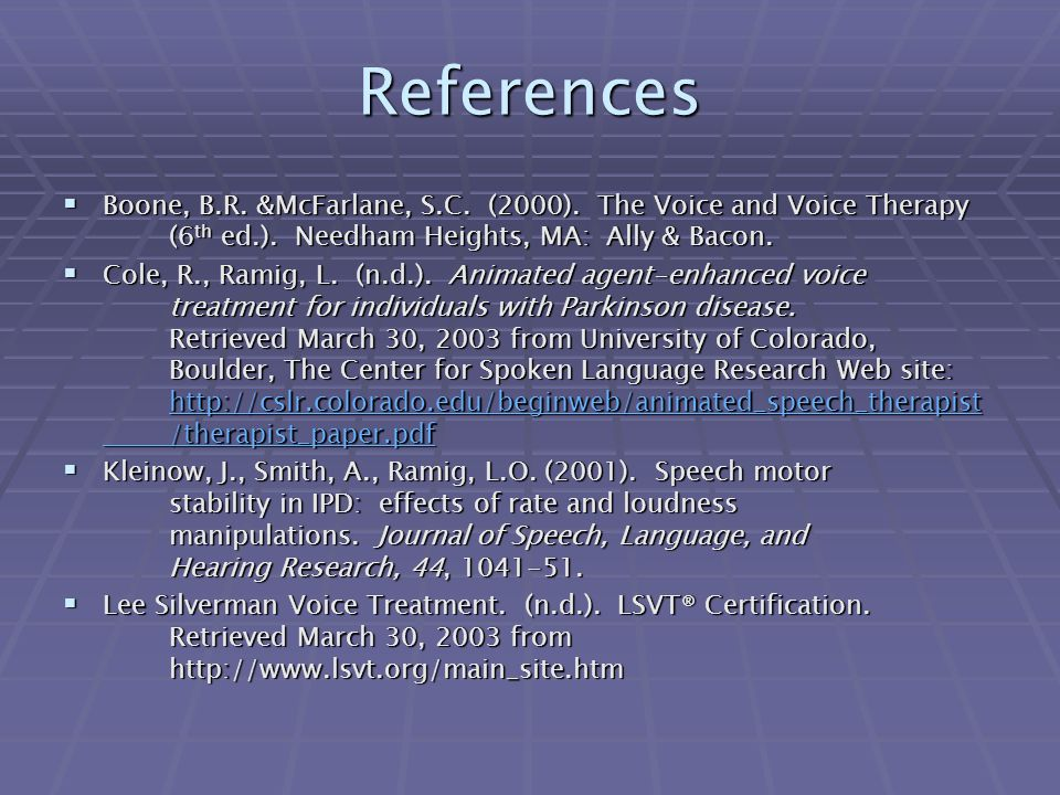 References  Boone, B.R.&McFarlane, S.C. (2000). The Voice and Voice Therapy (6 th ed.).