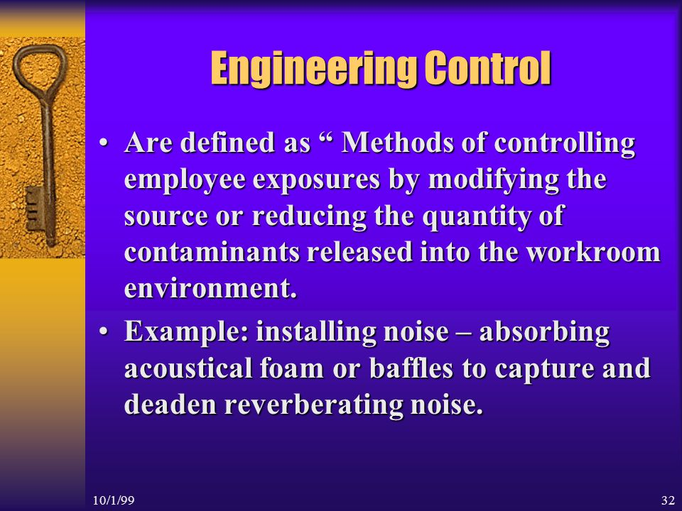 10/1/9931 Administrative Controls * Are defined as, Methods of controlling employee exposures by job rotation, work assignment, or time periods away from the hazards.