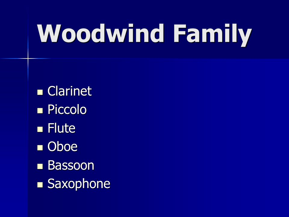 Woodwind Family Clarinet Clarinet Piccolo Piccolo Flute Flute Oboe Oboe Bassoon Bassoon Saxophone Saxophone