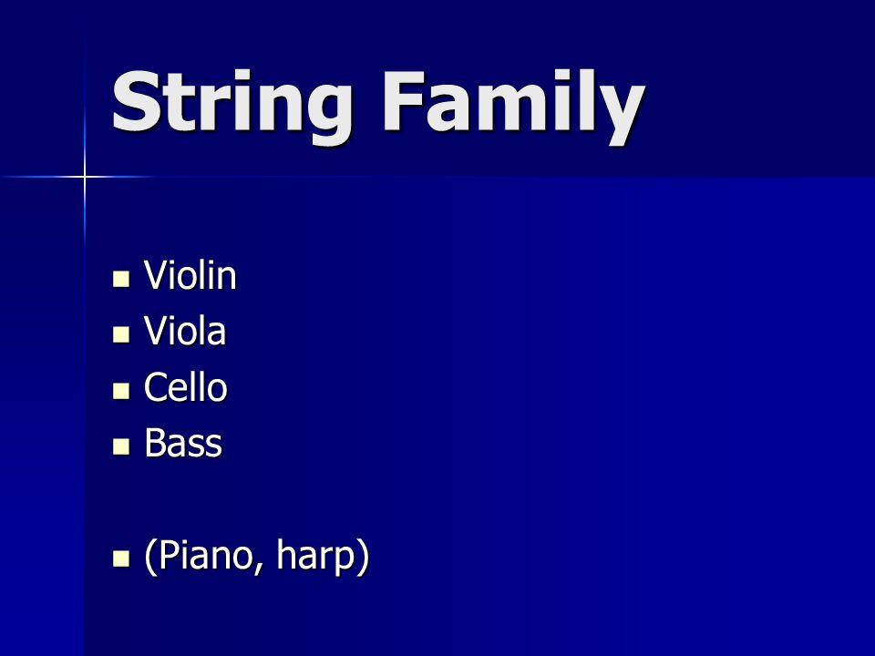 String Family Violin Violin Viola Viola Cello Cello Bass Bass (Piano, harp) (Piano, harp)