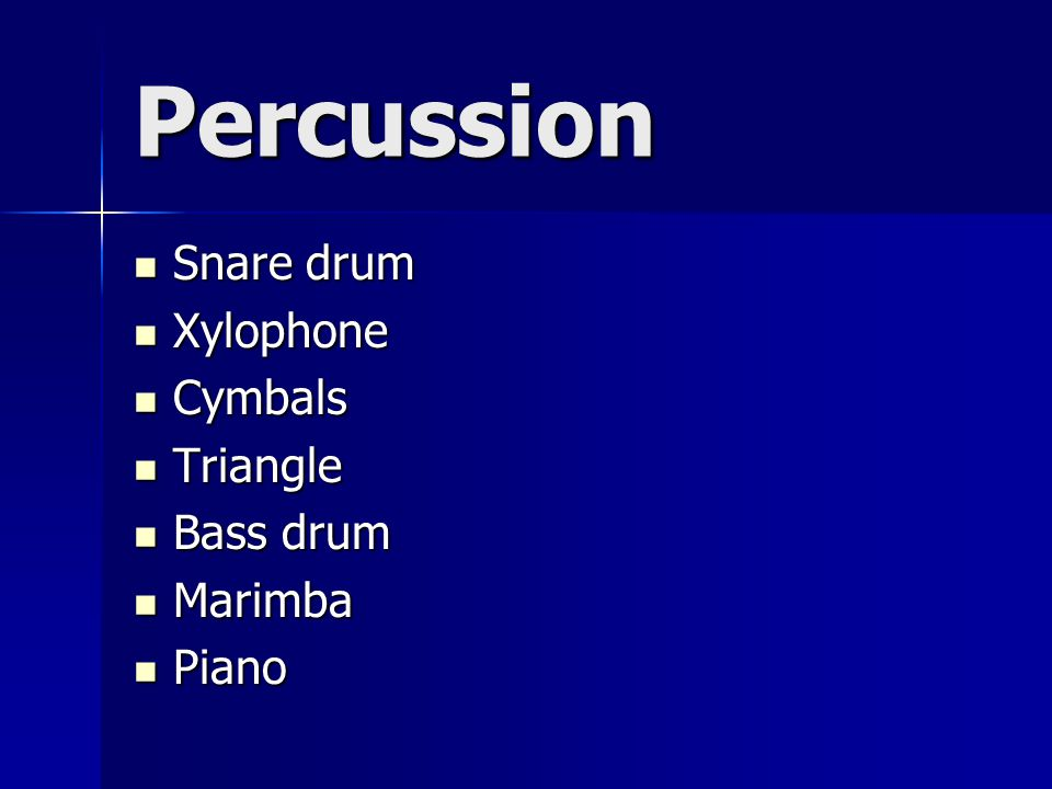 Percussion Snare drum Snare drum Xylophone Xylophone Cymbals Cymbals Triangle Triangle Bass drum Bass drum Marimba Marimba Piano Piano