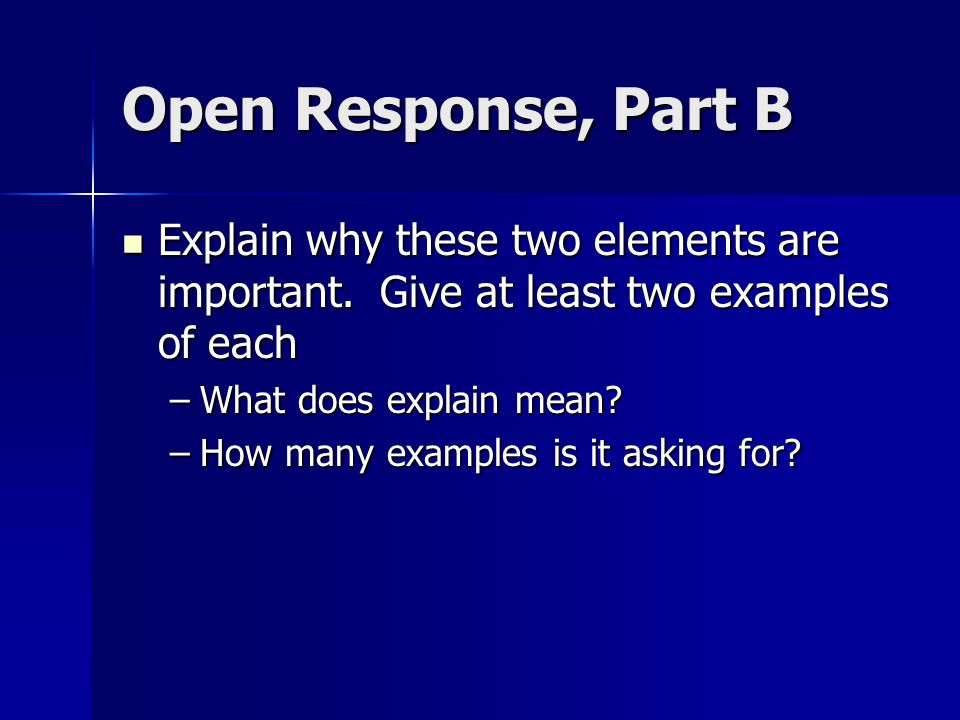 Open Response, Part B Explain why these two elements are important.