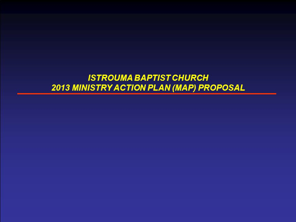 ISTROUMA BAPTIST CHURCH 2013 MINISTRY ACTION PLAN (MAP) PROPOSAL