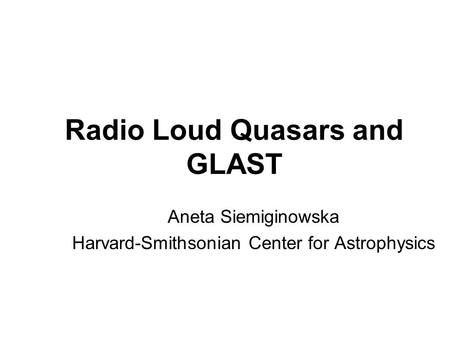 Radio Loud Quasars and GLAST Aneta Siemiginowska Harvard-Smithsonian Center for Astrophysics