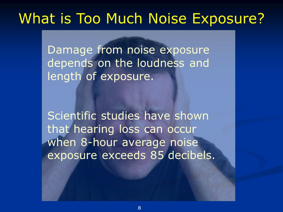 What is Too Much Noise Exposure? Damage from noise exposure depends on the loudness and length of exposure. Scientific studies have shown that hearing