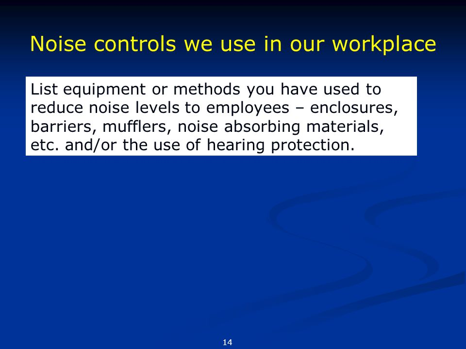 Noise controls we use in our workplace List equipment or methods you have used to reduce noise levels to employees – enclosures, barriers, mufflers, n