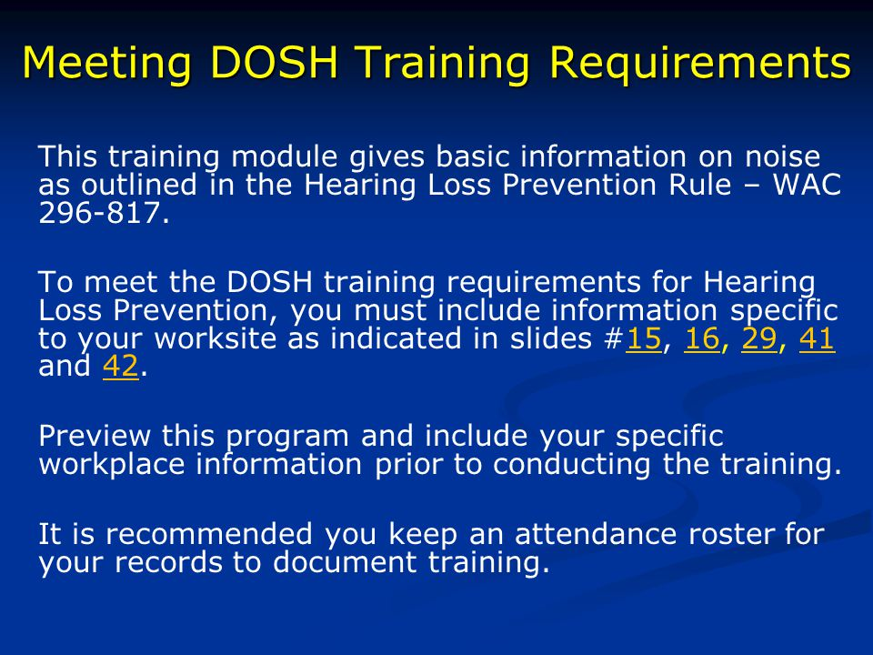 Meeting DOSH Training Requirements This training module gives basic information on noise as outlined in the Hearing Loss Prevention Rule – WAC 296-817