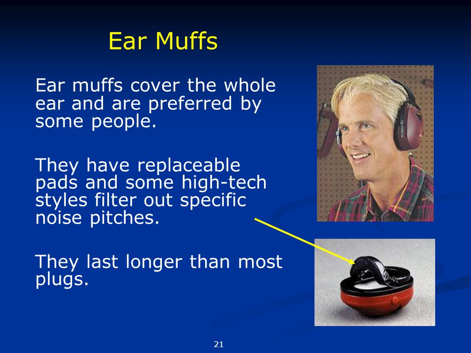 Ear muffs cover the whole ear and are preferred by some people. They have replaceable pads and some high-tech styles filter out specific noise pitches