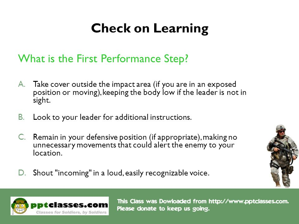 Check on Learning What is the First Performance Step? A.Take cover outside the impact area (if you are in an exposed position or moving), keeping the