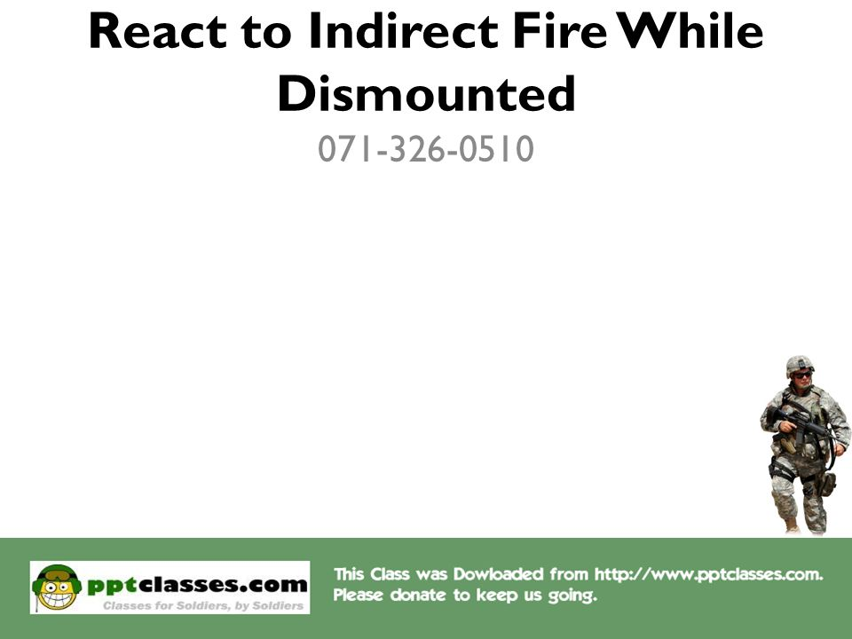 React to Indirect Fire While Dismounted 071-326-0510