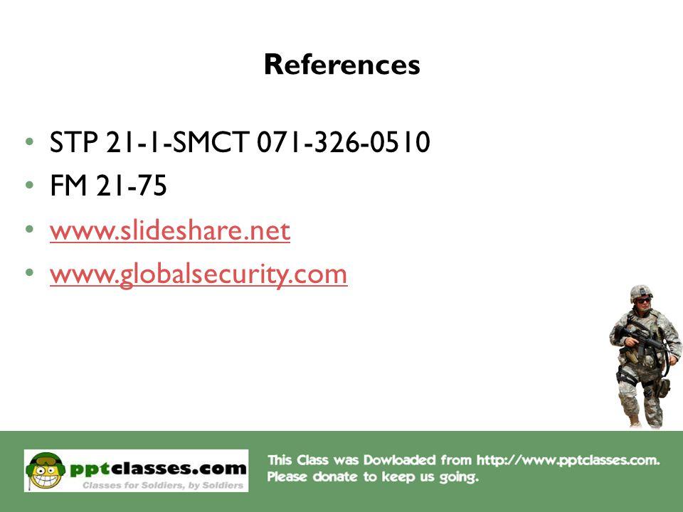 References STP 21-1-SMCT 071-326-0510 FM 21-75 www.slideshare.net www.globalsecurity.com