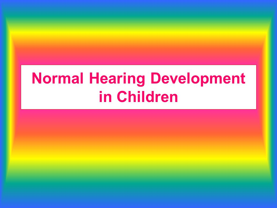 Normal Hearing Development in Children