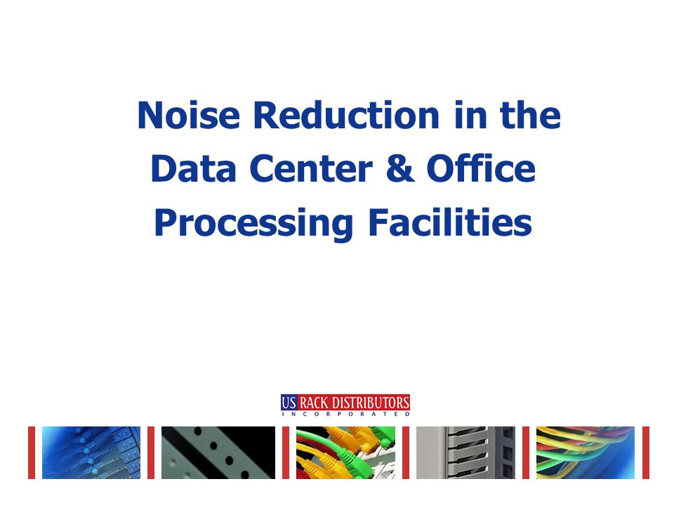 Reduces noise of data center equipment (from 14 to 30dB(A) reduction) Immediate installation, no construction costs Addresses equipment thermals, potentially decreasing cooling costs Specialized Acoustic Server Enclosures