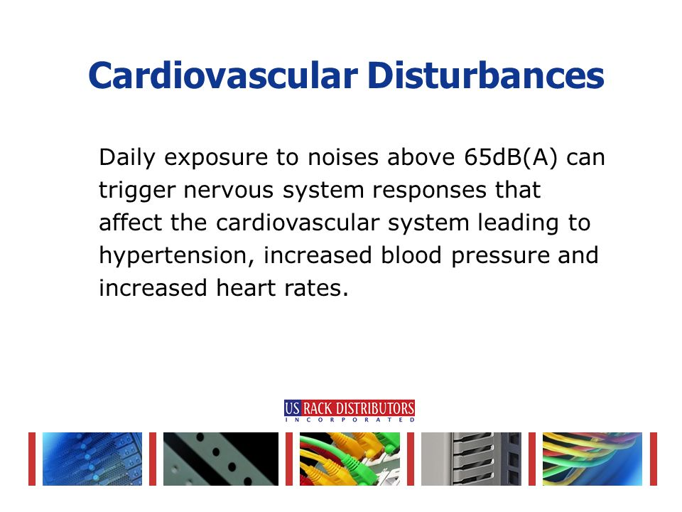 Daily exposure to noises above 65dB(A) can trigger nervous system responses that affect the cardiovascular system leading to hypertension, increased blood pressure and increased heart rates.