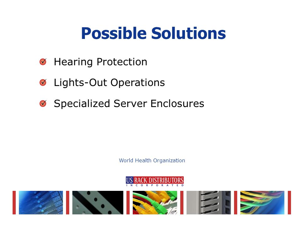 Hearing Protection Lights-Out Operations Specialized Server Enclosures Possible Solutions World Health Organization