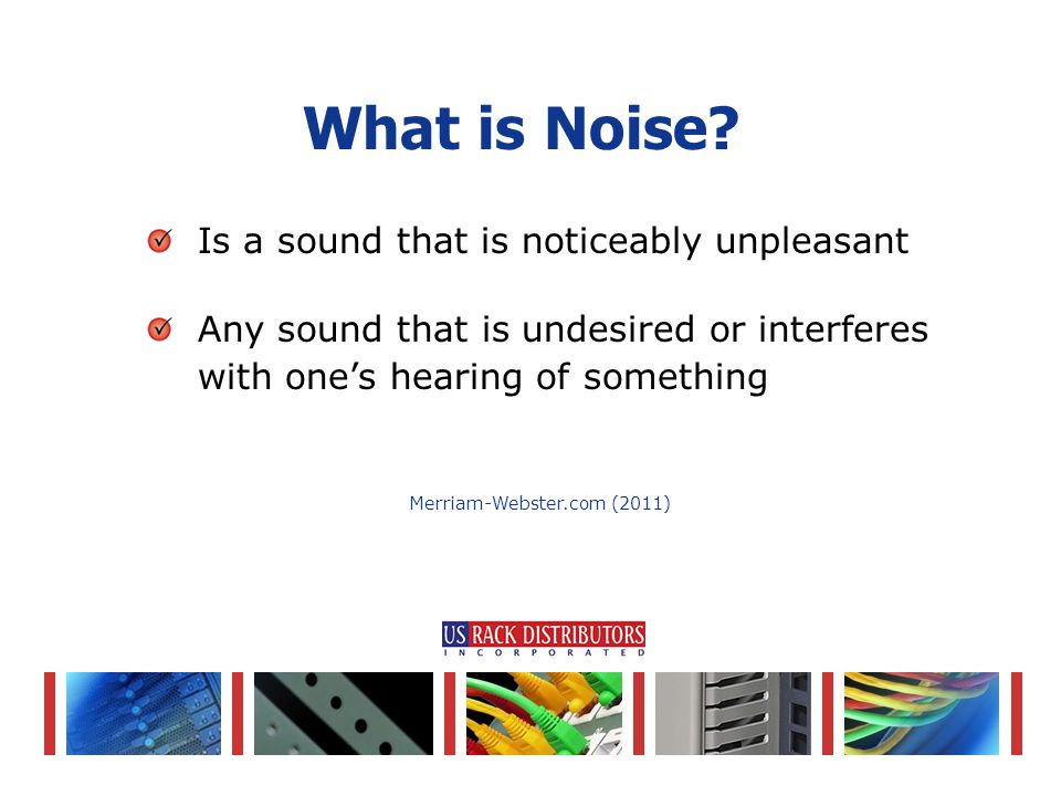 Is a sound that is noticeably unpleasant Any sound that is undesired or interferes with one's hearing of something What is Noise.