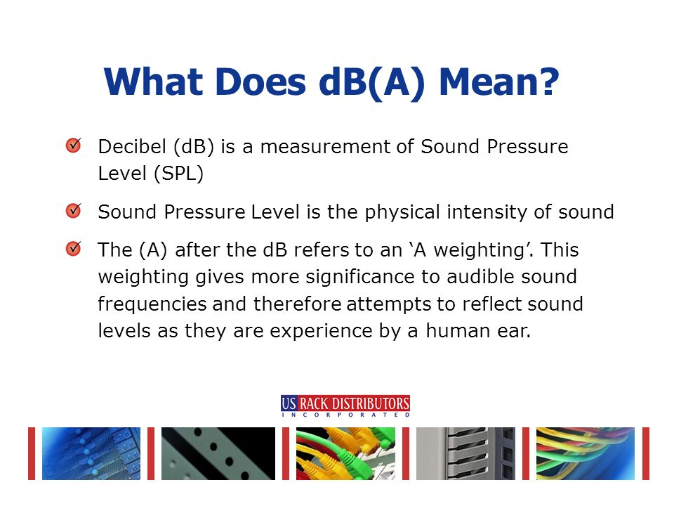 Decibel (dB) is a measurement of Sound Pressure Level (SPL) Sound Pressure Level is the physical intensity of sound The (A) after the dB refers to an 'A weighting'.
