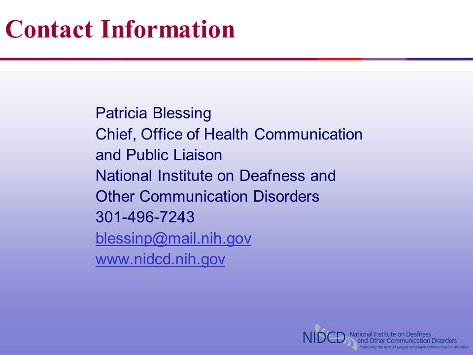 Patricia Blessing Chief, Office of Health Communication and Public Liaison National Institute on Deafness and Other Communication Disorders 301-496-72