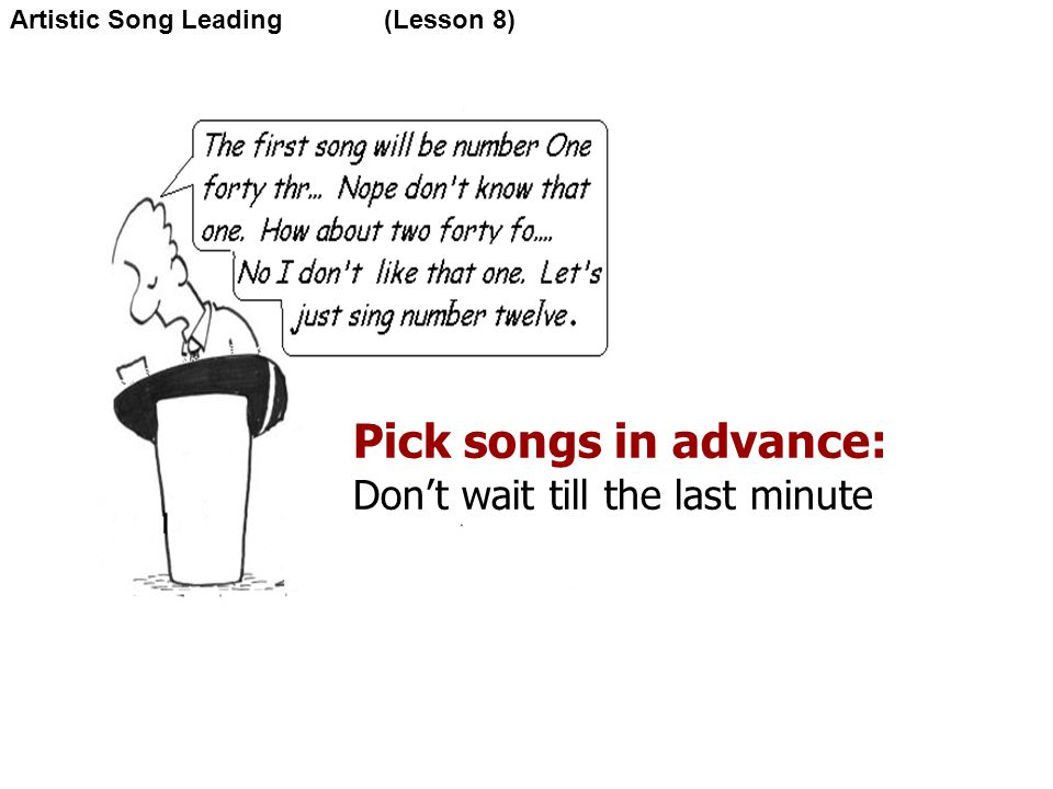 Pick songs in advance: Don't wait till the last minute Artistic Song Leading (Lesson 8)‏