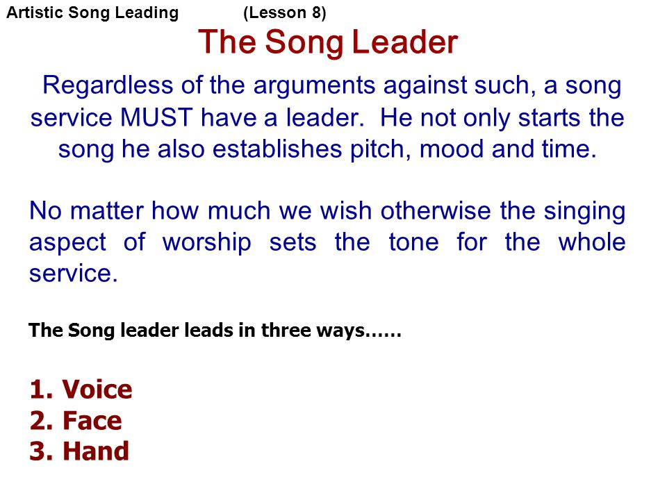 The Song Leader Regardless of the arguments against such, a song service MUST have a leader.