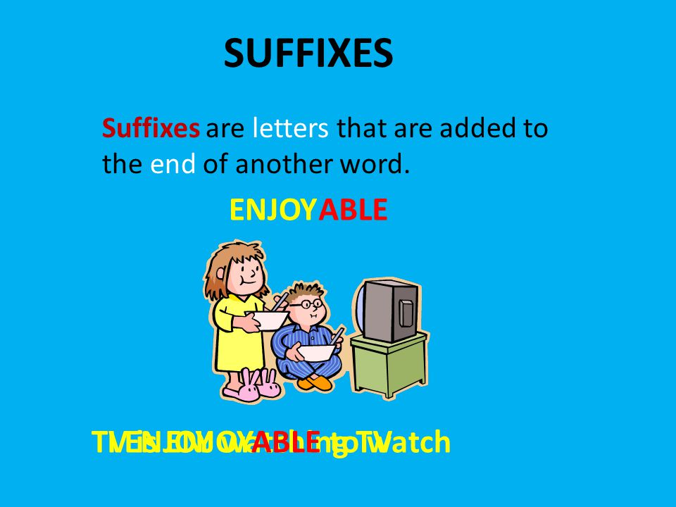 SUFFIXES Suffixes are letters that are added to the end of another word.