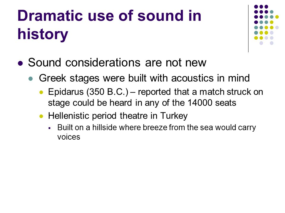 History of Sound Where we were and where we are Theatre sound in the past Changes over time Sound today