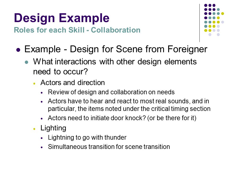 Design Example Roles for each Skill - Collaboration Example - Design for Scene from Foreigner What interactions with other design elements need to occur.
