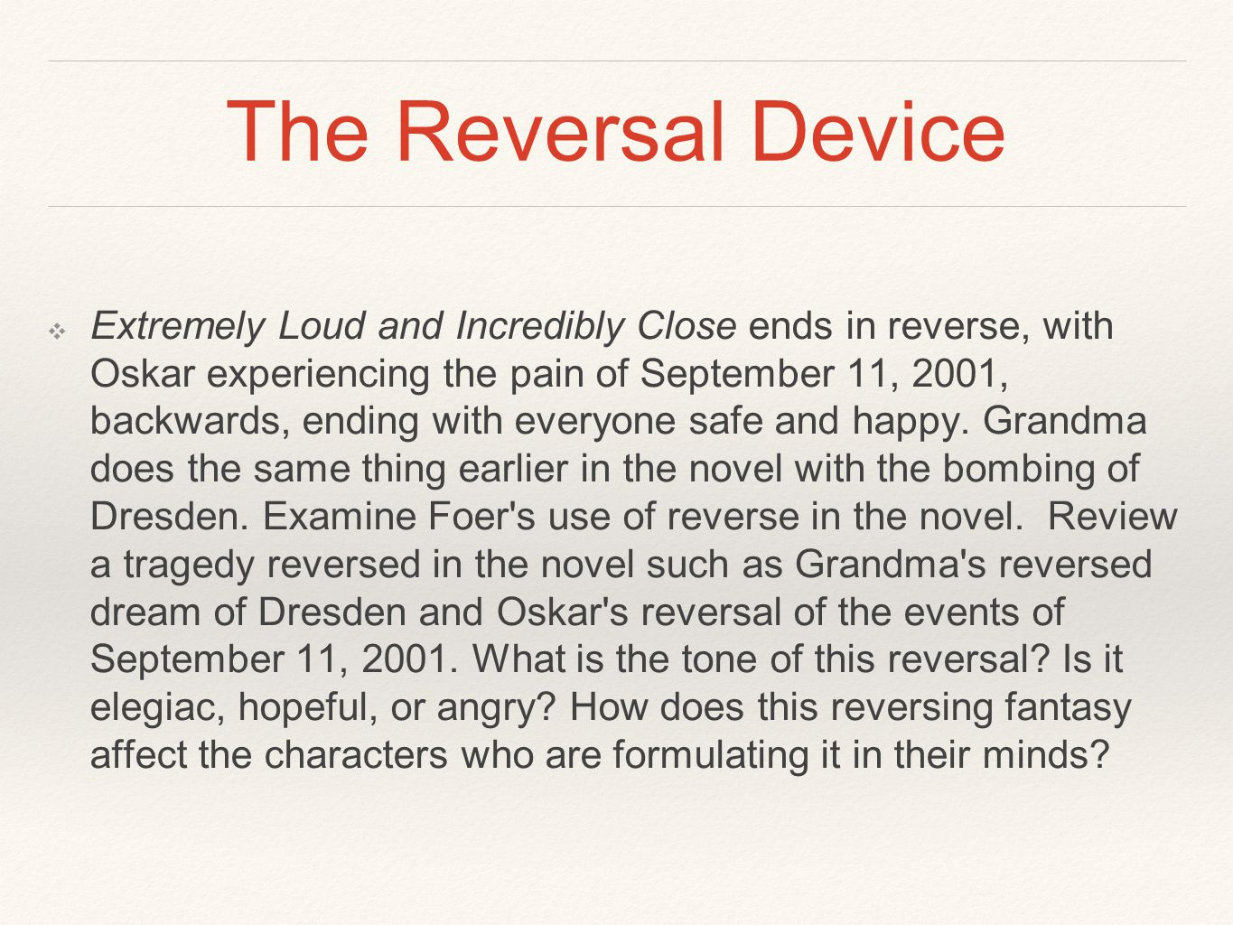The Reversal Device ❖ Extremely Loud and Incredibly Close ends in reverse, with Oskar experiencing the pain of September 11, 2001, backwards, ending with everyone safe and happy.