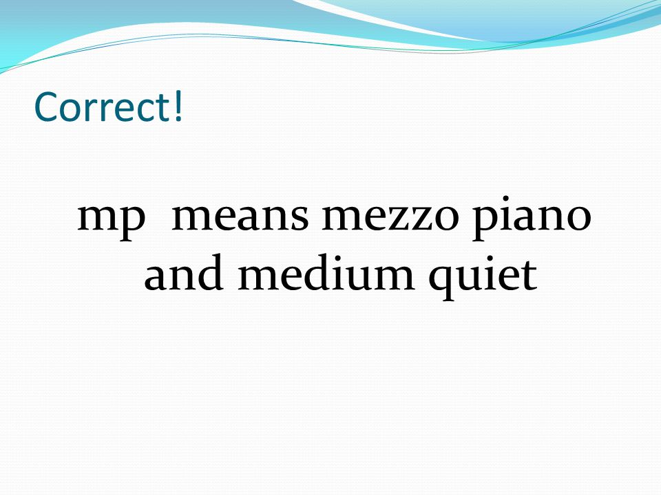 Correct! mp means mezzo piano and medium quiet