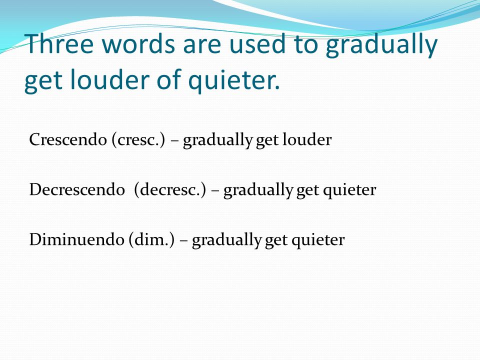 English comparisons Notice that Crescendo is the same as the English word Increase.