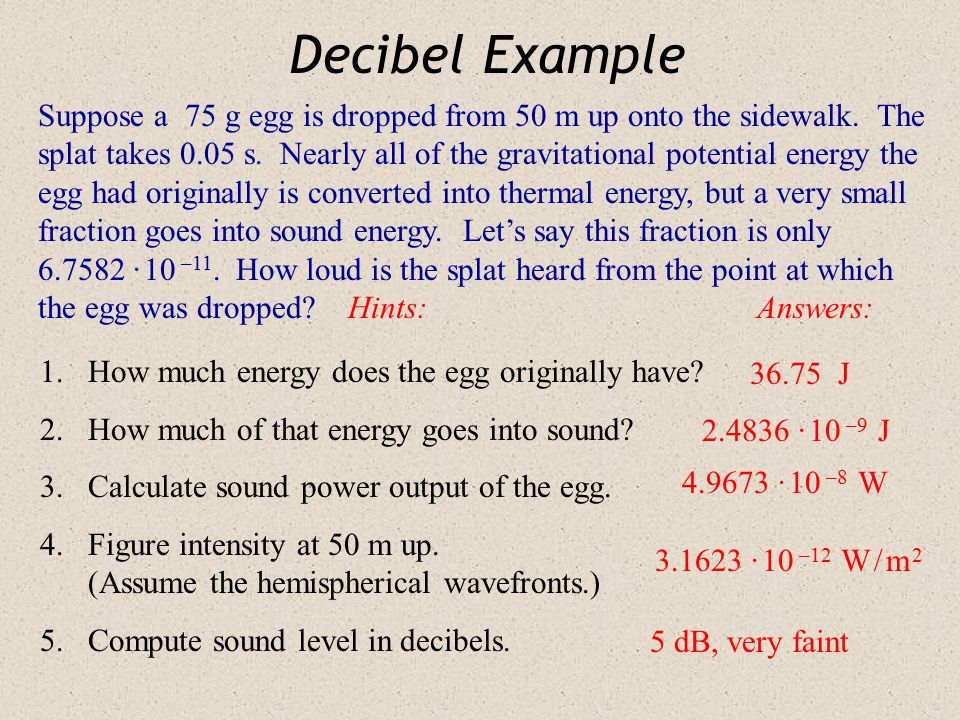 Intensity & Sound Level  = 10 log I I 0I I 0 Every time the intensity of a sound is increased by a factor of 10, the sound level goes up by 10 dB (and the sound seems to us to be about twice as loud).